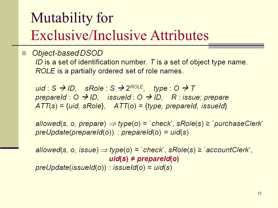 13 Mutability for Exclusive/Inclusive Attributes Object-based DSOD ID is a set of identification number. T is a set of object type name. ROLE is a par