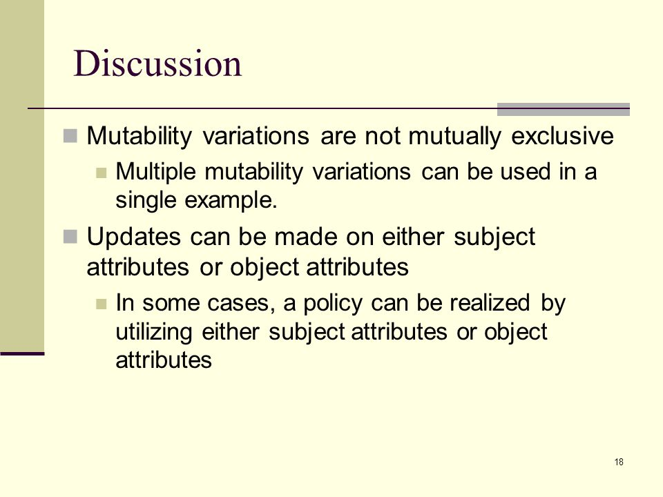 18 Discussion Mutability variations are not mutually exclusive Multiple mutability variations can be used in a single example. Updates can be made on