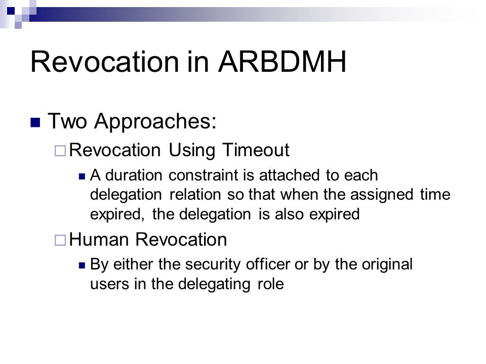 Revocation in ARBDMH Two Approaches: Revocation Using Timeout A duration constraint is attached to each delegation relation so that when the assigned
