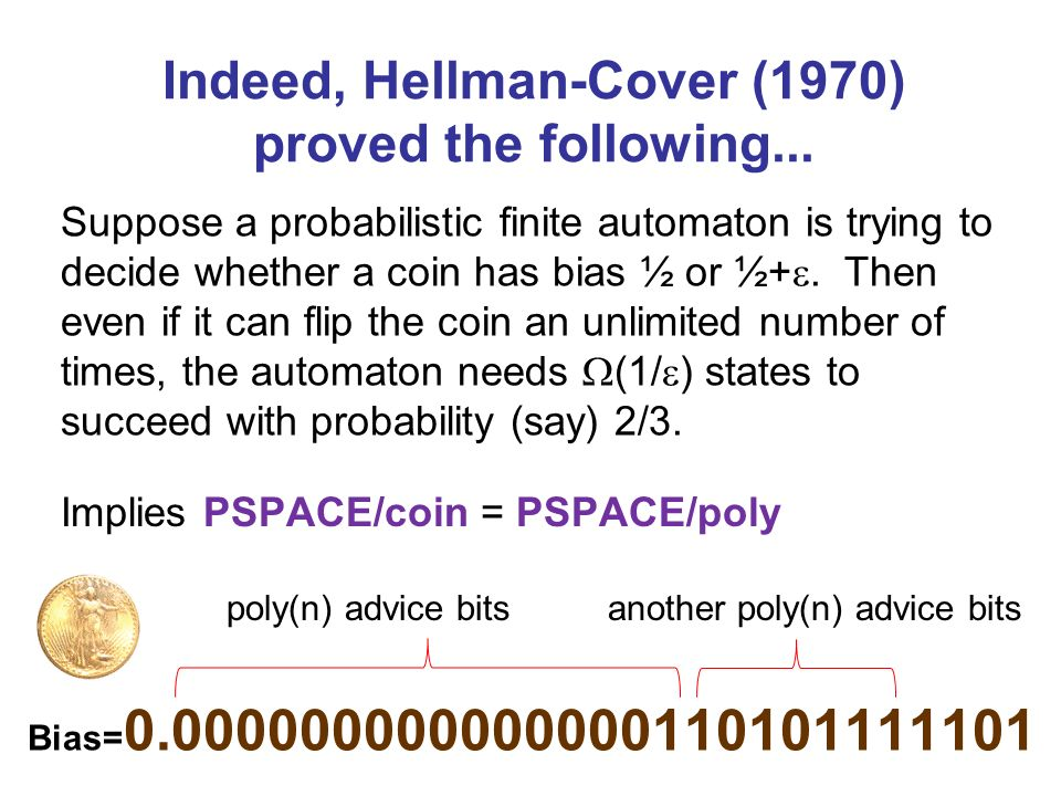 Indeed, Hellman-Cover (1970) proved the following... Suppose a probabilistic finite automaton is trying to decide whether a coin has bias ½ or ½+. The
