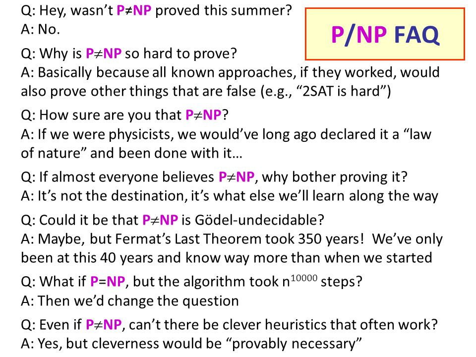 Q: Hey, wasnt PNP proved this summer. A: No. Q: Why is P NP so hard to prove.