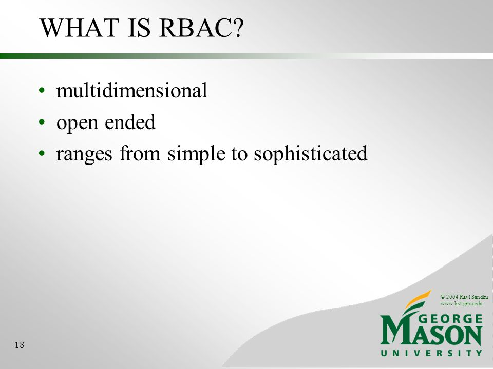 © 2004 Ravi Sandhu www.list.gmu.edu 18 WHAT IS RBAC.