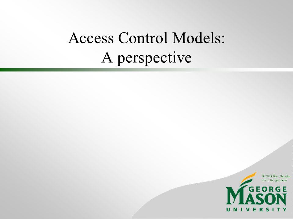 © 2004 Ravi Sandhu www.list.gmu.edu Access Control Models: A perspective