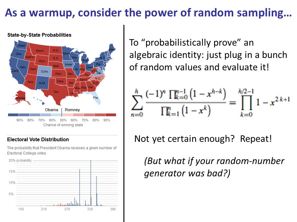As a warmup, consider the power of random sampling… To probabilistically prove an algebraic identity: just plug in a bunch of random values and evaluate it.