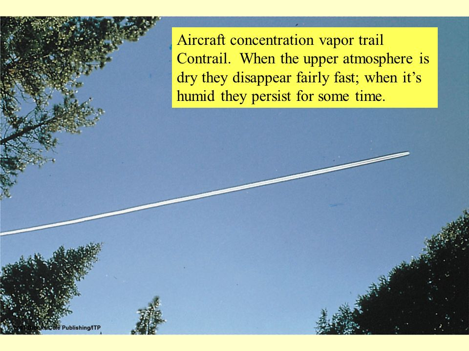 Aircraft concentration vapor trail Contrail. When the upper atmosphere is dry they disappear fairly fast; when its humid they persist for some time.