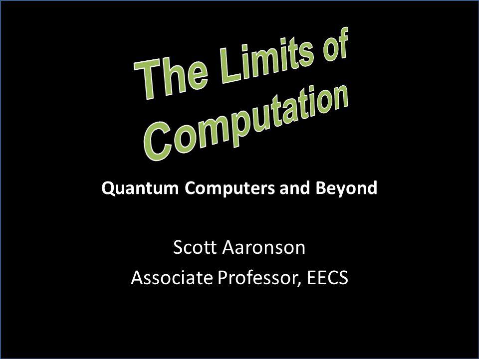 Scott Aaronson Associate Professor, EECS Quantum Computers and Beyond