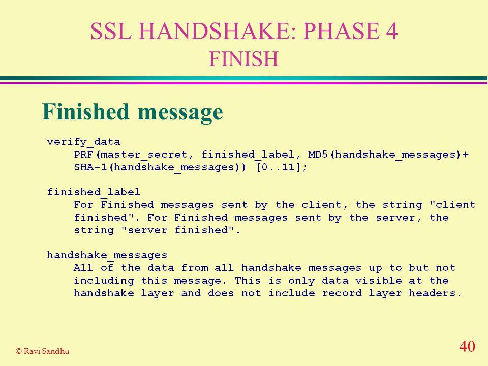 40 © Ravi Sandhu SSL HANDSHAKE: PHASE 4 FINISH Finished message