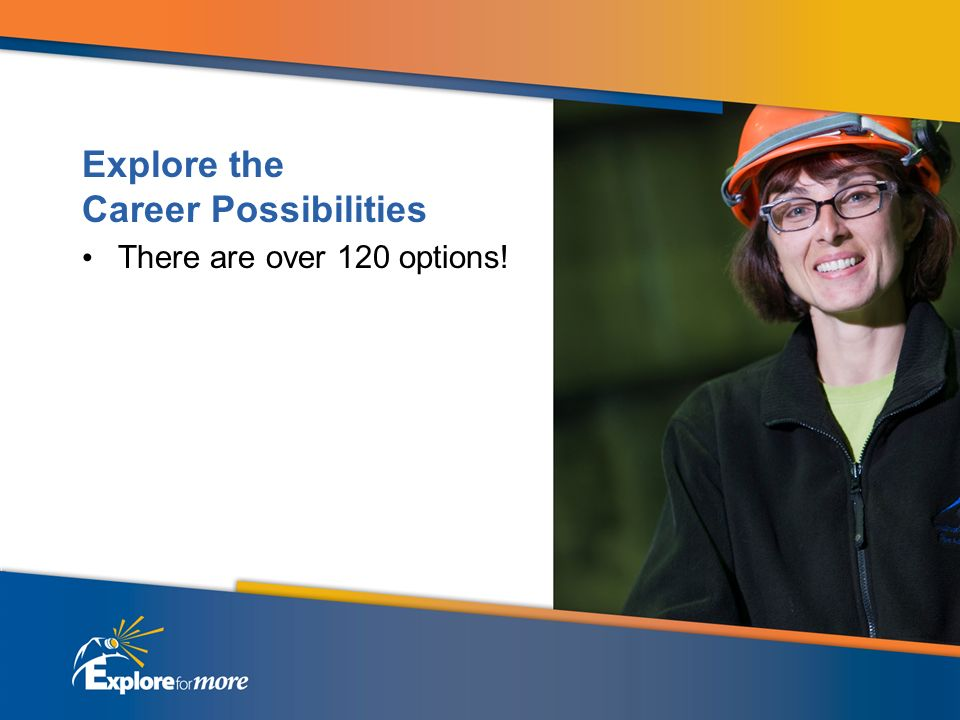 Explore the Career Possibilities There are over 120 options!