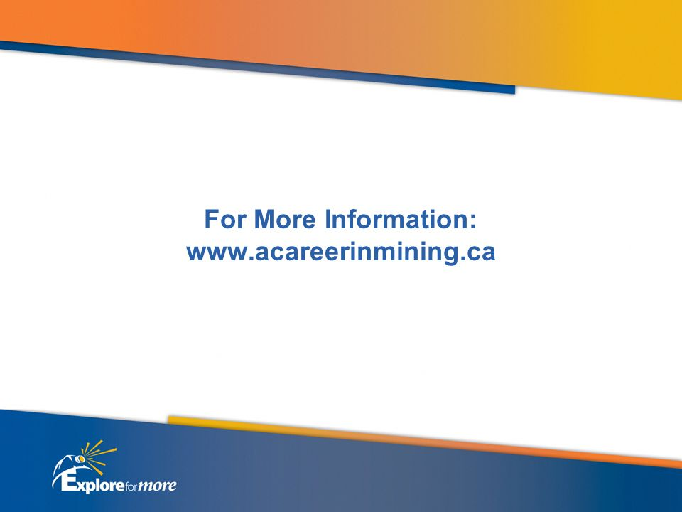 For More Information: www.acareerinmining.ca