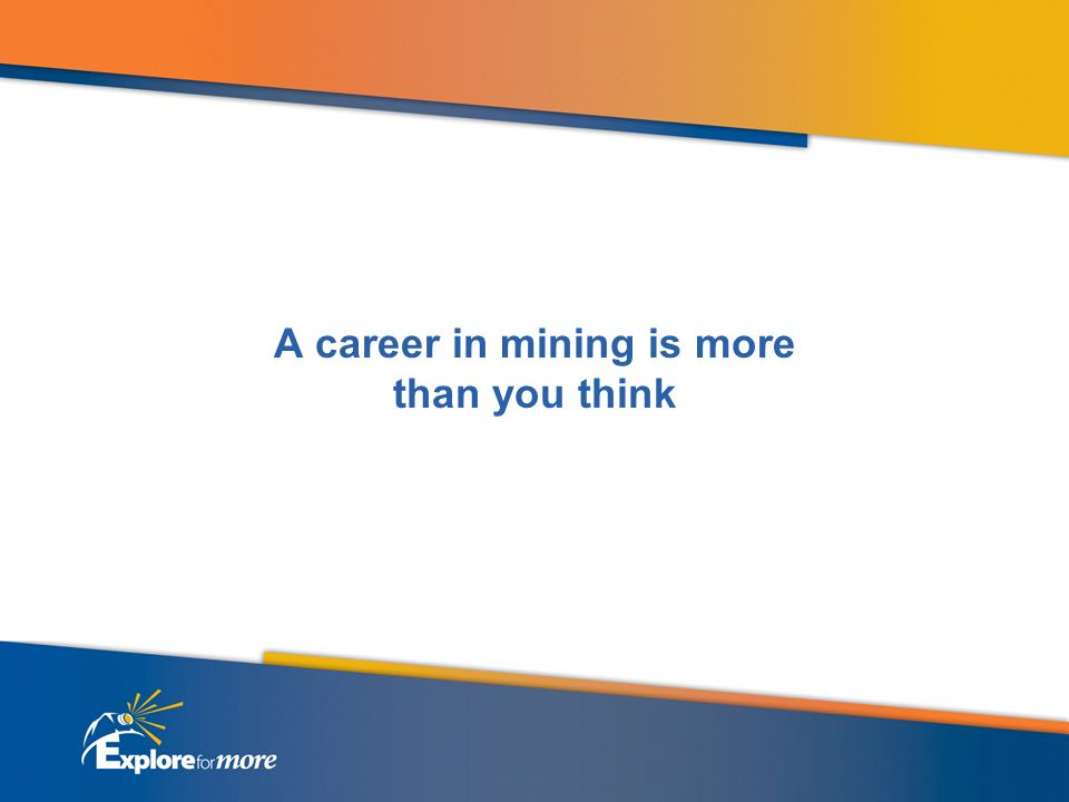 A career in mining is more than you think