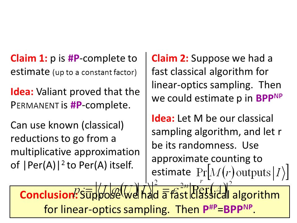 Claim 1: p is #P-complete to estimate (up to a constant factor) Idea: Valiant proved that the P ERMANENT is #P-complete. Can use known (classical) red