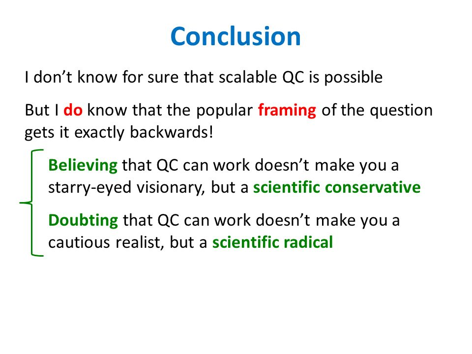 Conclusion I dont know for sure that scalable QC is possible But I do know that the popular framing of the question gets it exactly backwards.