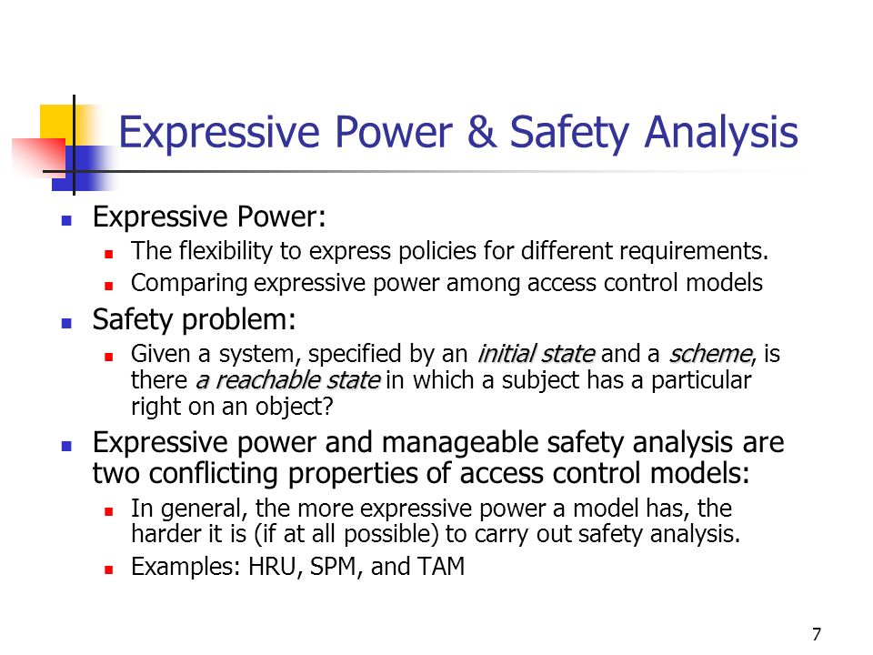 7 Expressive Power & Safety Analysis Expressive Power: The flexibility to express policies for different requirements.
