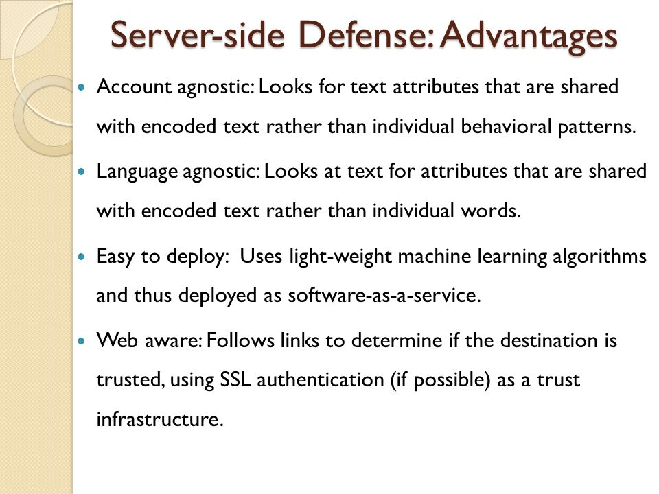 Server-side Defense: Advantages Account agnostic: Looks for text attributes that are shared with encoded text rather than individual behavioral patter