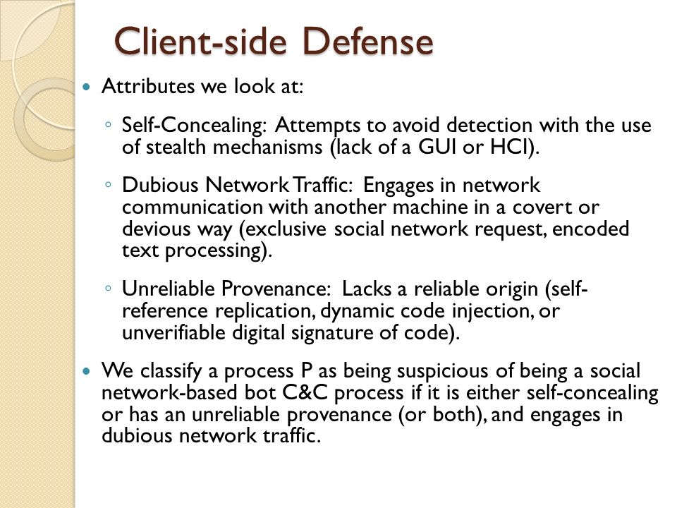 Client-side Defense Attributes we look at: Self-Concealing: Attempts to avoid detection with the use of stealth mechanisms (lack of a GUI or HCI). Dub