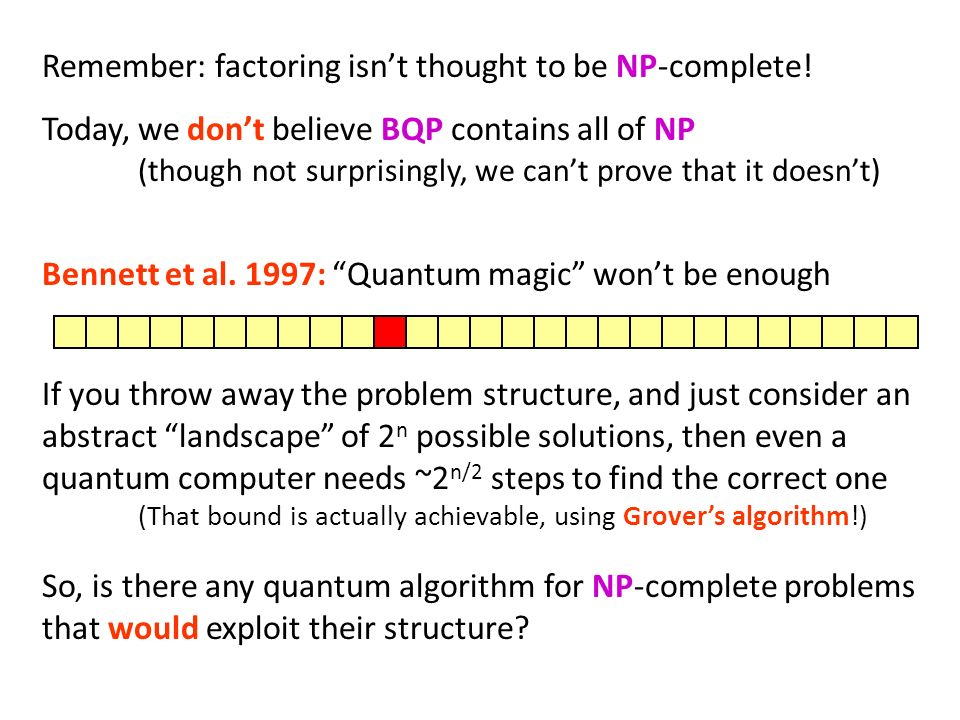 Remember: factoring isnt thought to be NP-complete! Today, we dont believe BQP contains all of NP (though not surprisingly, we cant prove that it does