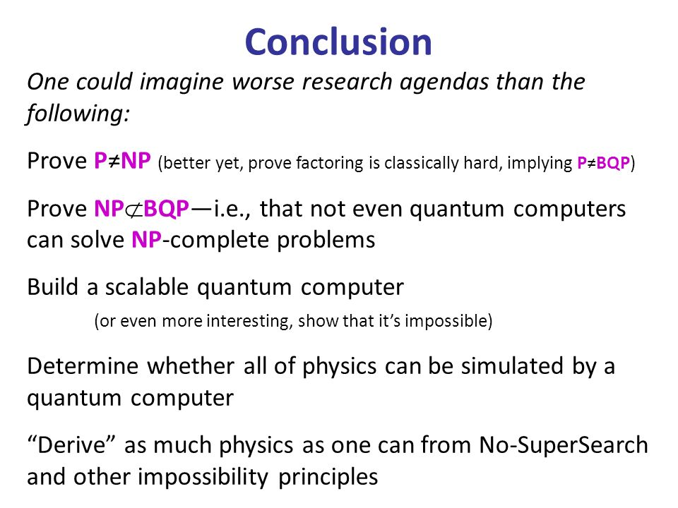 One could imagine worse research agendas than the following: Prove PNP (better yet, prove factoring is classically hard, implying PBQP) Prove NP BQPi.