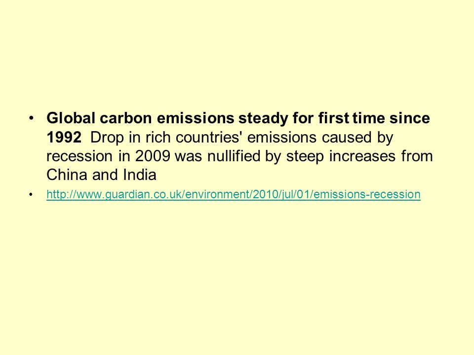Global carbon emissions steady for first time since 1992 Drop in rich countries emissions caused by recession in 2009 was nullified by steep increases from China and India http://www.guardian.co.uk/environment/2010/jul/01/emissions-recession