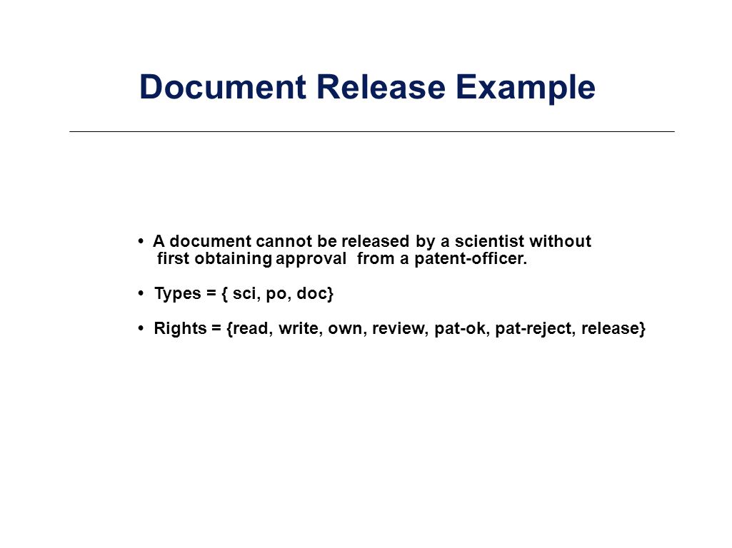 Document Release Example A document cannot be released by a scientist without first obtaining approval from a patent-officer.