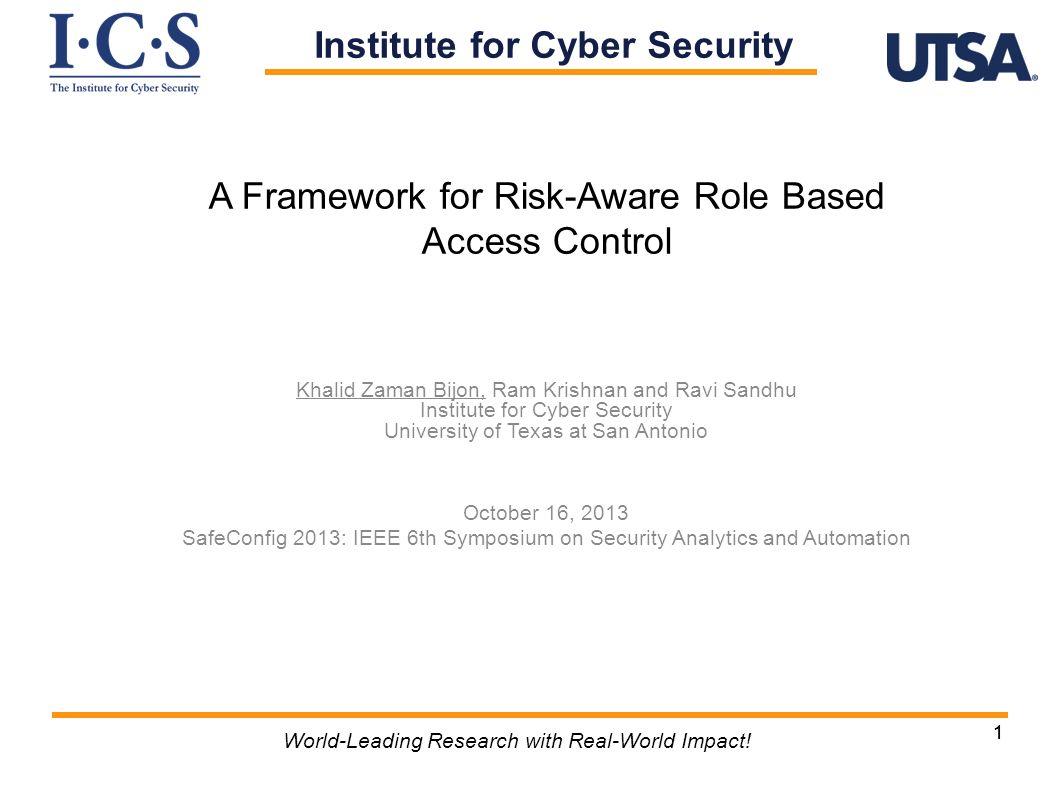 11 World-Leading Research with Real-World Impact! A Framework for Risk-Aware Role Based Access Control Khalid Zaman Bijon, Ram Krishnan and Ravi Sandh