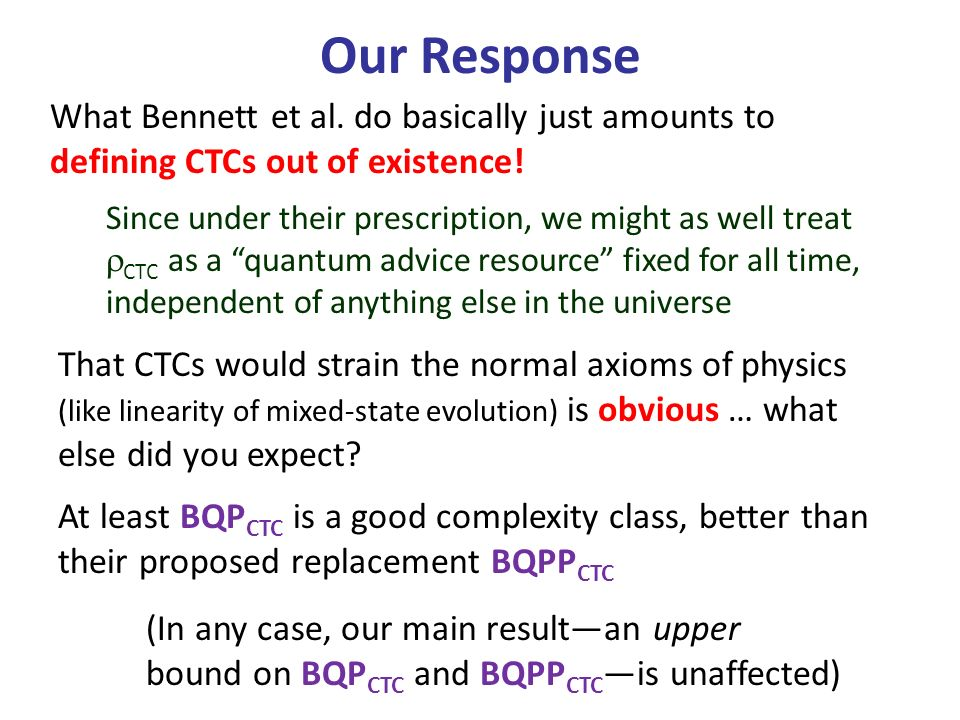 Our Response What Bennett et al. do basically just amounts to defining CTCs out of existence.