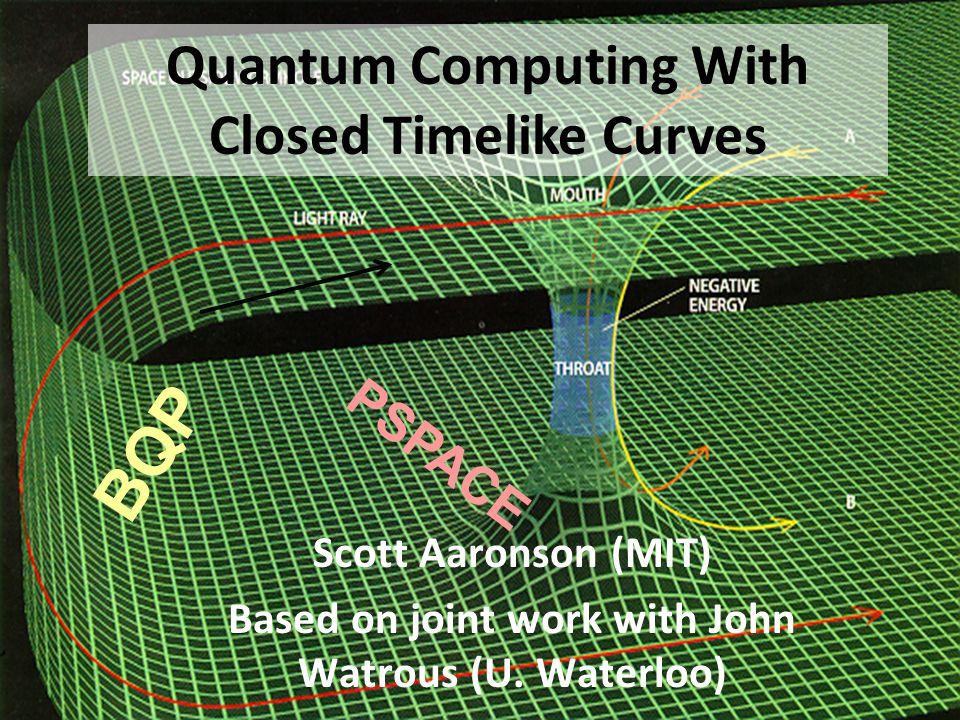 Scott Aaronson (MIT) Based on joint work with John Watrous (U.