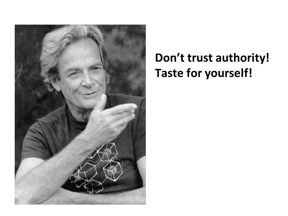 Dont trust authority! Taste for yourself!