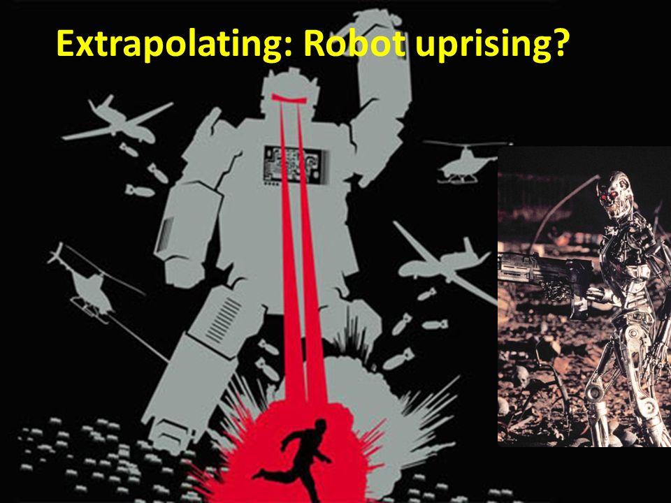 Extrapolating: Robot uprising