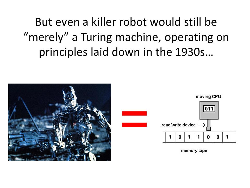 But even a killer robot would still be merely a Turing machine, operating on principles laid down in the 1930s… =