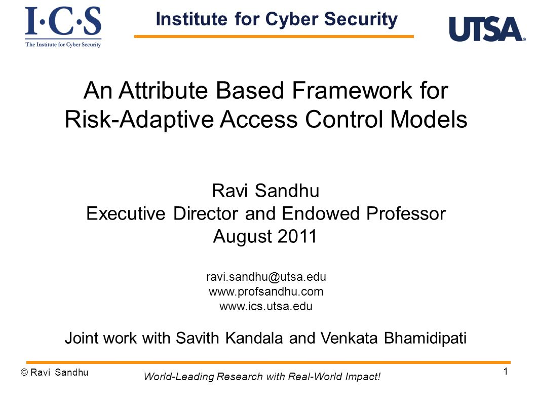 Access to resources are automatically (or semi-automatically) granted based on: Purpose for the access request, Security risk, and Situational Factors Motivating Example: Displaying a classified document… © Ravi Sandhu 2 World-Leading Research with Real-World Impact.