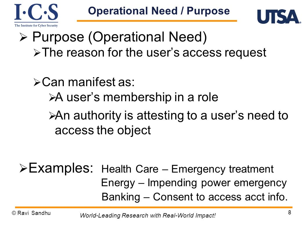 Purpose (Operational Need) The reason for the users access request Can manifest as: A users membership in a role An authority is attesting to a users