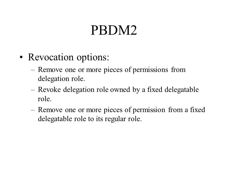 PBDM2 Revocation options: –Remove one or more pieces of permissions from delegation role.