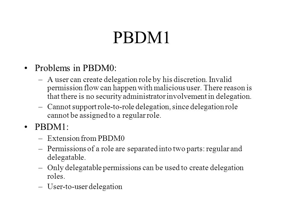 PBDM1 Problems in PBDM0: –A user can create delegation role by his discretion.