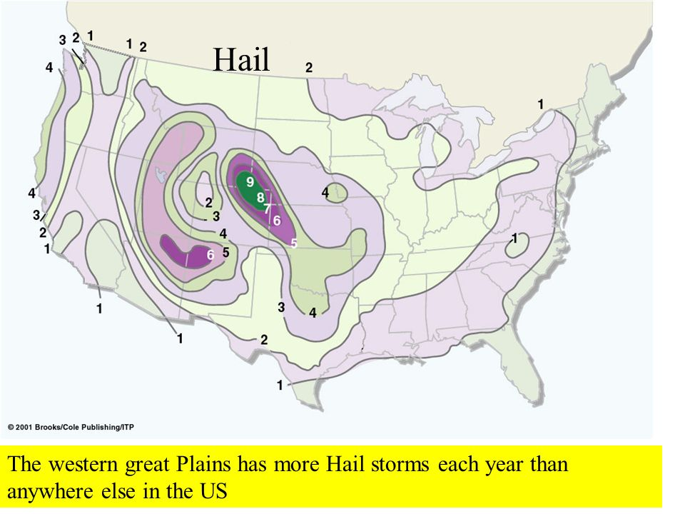 Hail The western great Plains has more Hail storms each year than anywhere else in the US