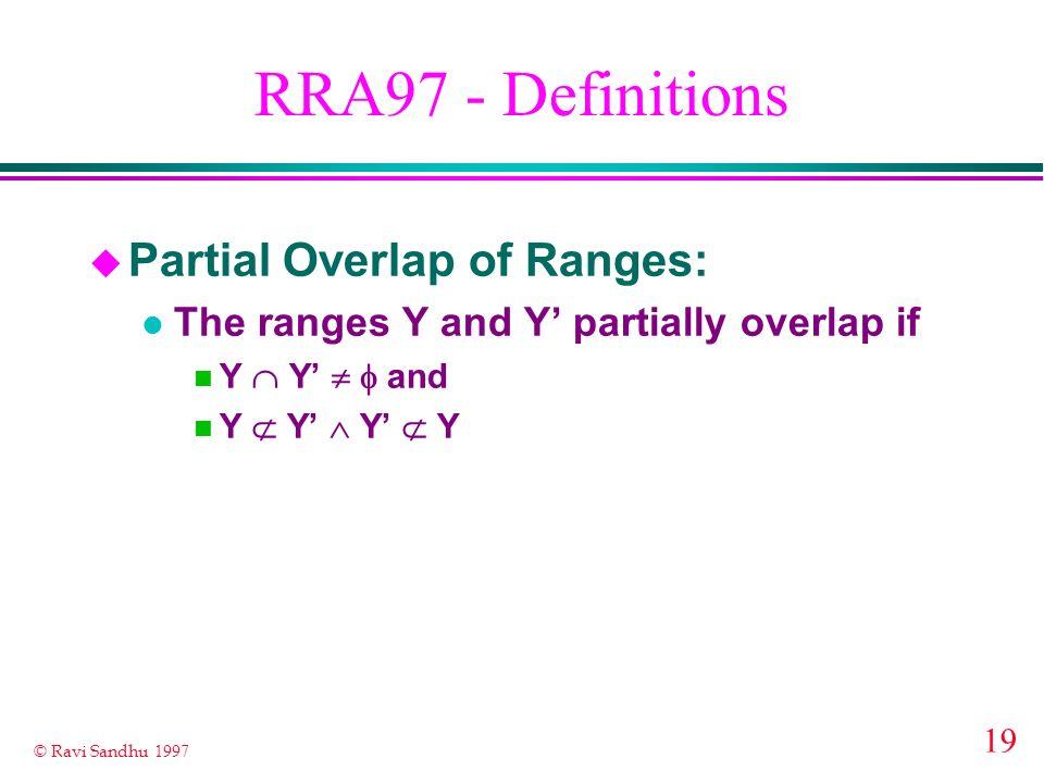 19 © Ravi Sandhu 1997 RRA97 - Definitions u Partial Overlap of Ranges: l The ranges Y and Y partially overlap if Y Y and Y Y Y Y
