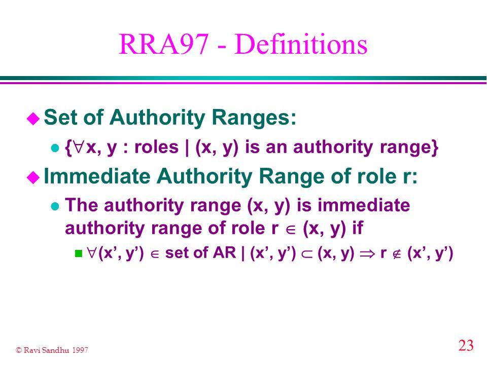 23 © Ravi Sandhu 1997 RRA97 - Definitions u Set of Authority Ranges: { x, y : roles | (x, y) is an authority range} u Immediate Authority Range of rol