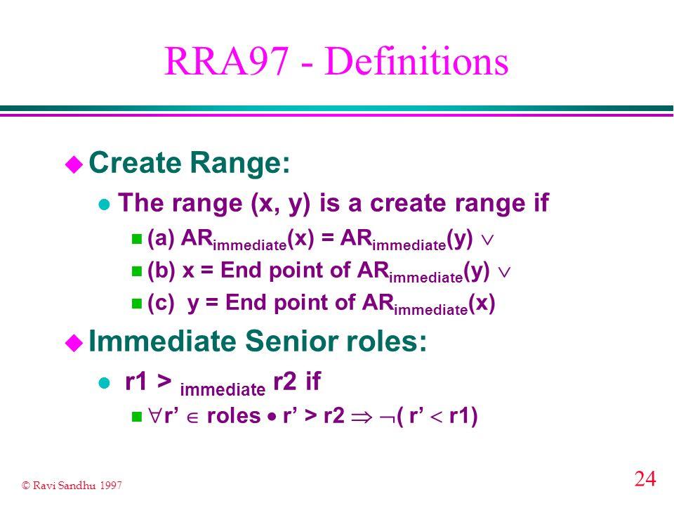 24 © Ravi Sandhu 1997 RRA97 - Definitions u Create Range: l The range (x, y) is a create range if (a) AR immediate (x) = AR immediate (y) (b) x = End