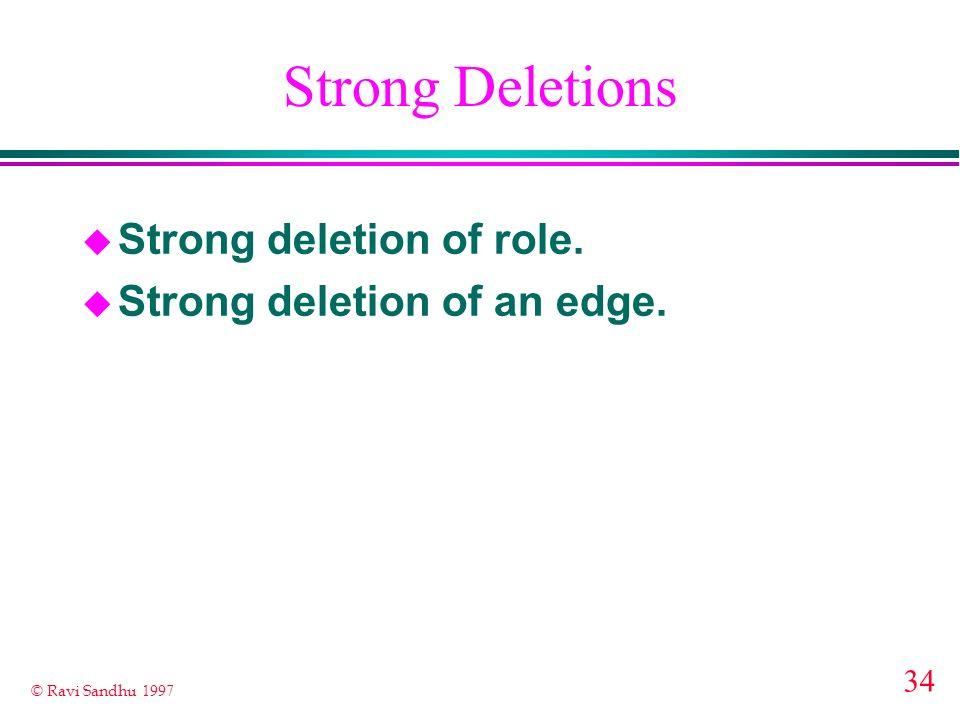 34 © Ravi Sandhu 1997 Strong Deletions u Strong deletion of role. u Strong deletion of an edge.