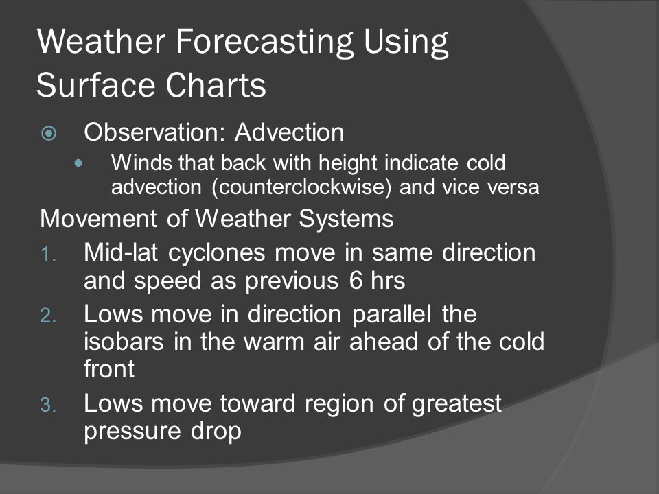 Weather Forecasting Using Surface Charts Observation: Advection Winds that back with height indicate cold advection (counterclockwise) and vice versa