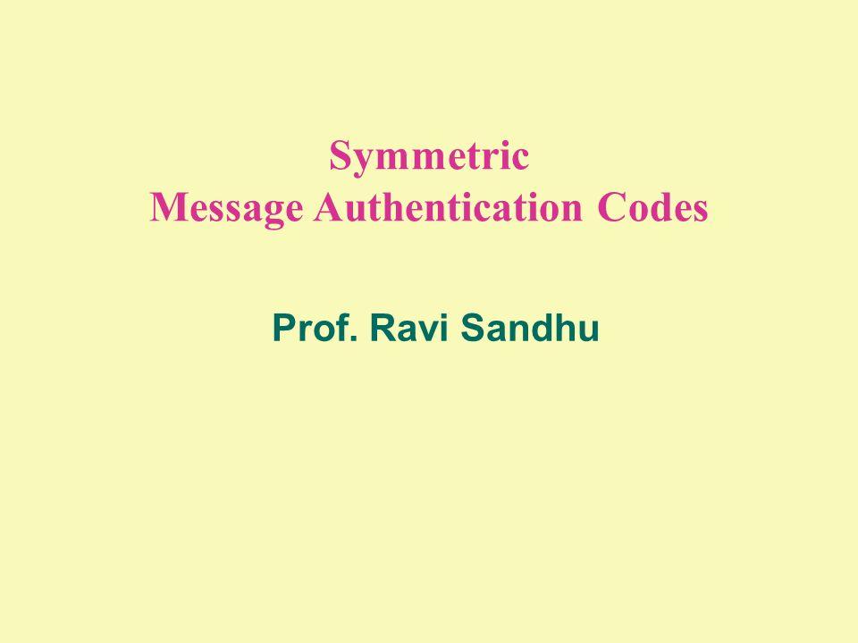 Symmetric Message Authentication Codes Prof. Ravi Sandhu