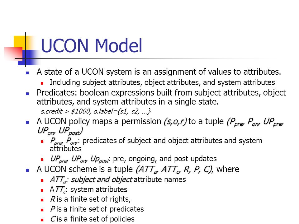UCON Model A state of a UCON system is an assignment of values to attributes.