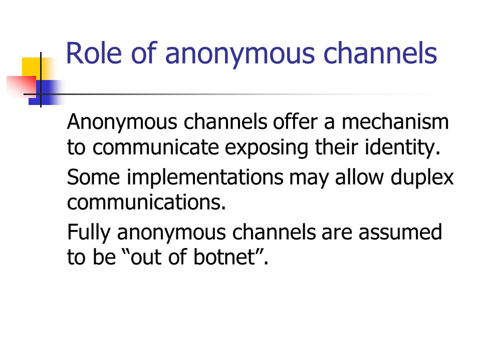 Role of anonymous channels Anonymous channels offer a mechanism to communicate exposing their identity.