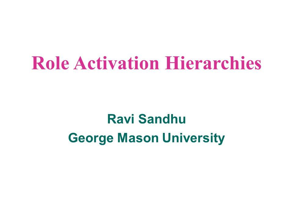 Role Activation Hierarchies Ravi Sandhu George Mason University