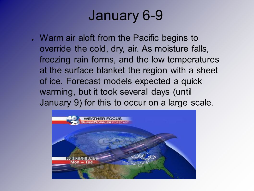 January 6-9 Warm air aloft from the Pacific begins to override the cold, dry, air.