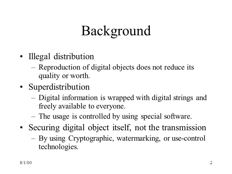 8/1/002 Background Illegal distribution –Reproduction of digital objects does not reduce its quality or worth.