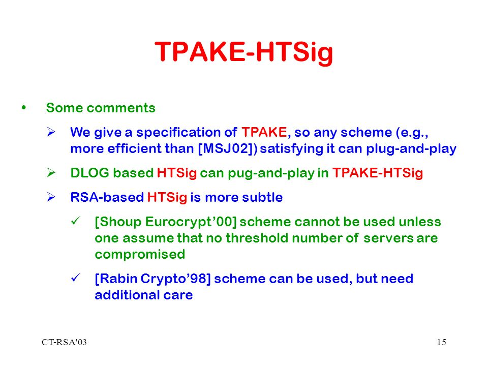 CT-RSA'0315 TPAKE-HTSig Some comments We give a specification of TPAKE, so any scheme (e.g., more efficient than [MSJ02]) satisfying it can plug-and-p