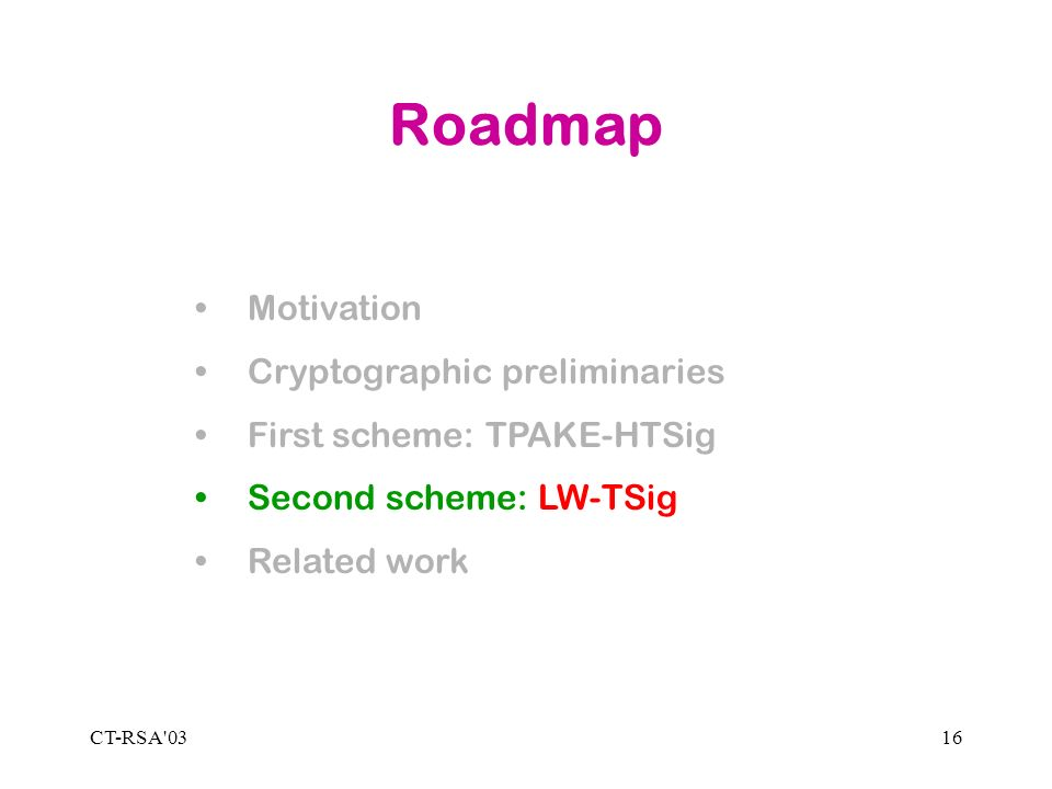 CT-RSA'0316 Roadmap Motivation Cryptographic preliminaries First scheme: TPAKE-HTSig Second scheme: LW-TSig Related work