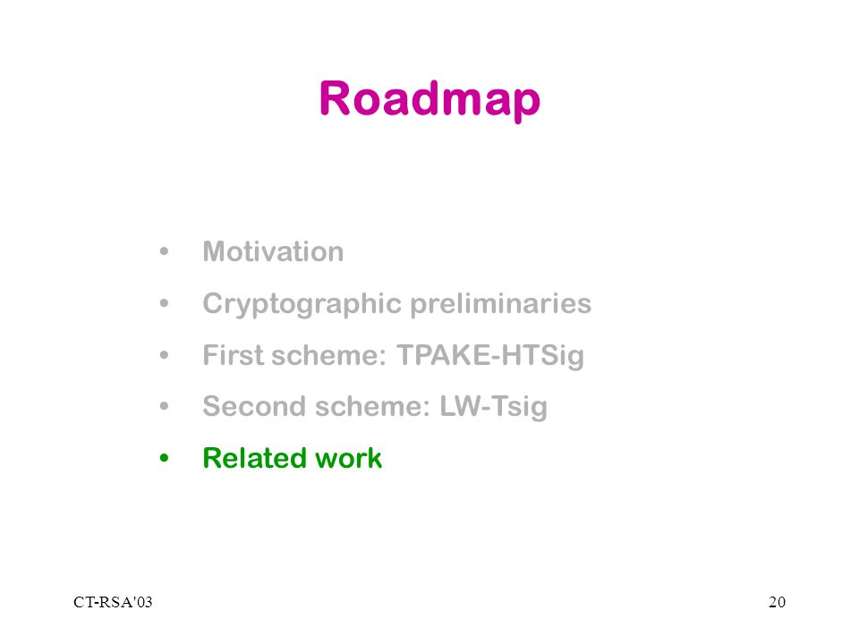 CT-RSA 0320 Roadmap Motivation Cryptographic preliminaries First scheme: TPAKE-HTSig Second scheme: LW-Tsig Related work