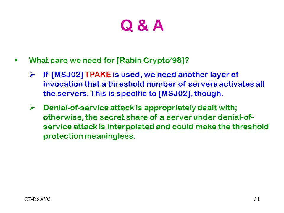 CT-RSA'0331 Q & A What care we need for [Rabin Crypto98]? If [MSJ02] TPAKE is used, we need another layer of invocation that a threshold number of ser