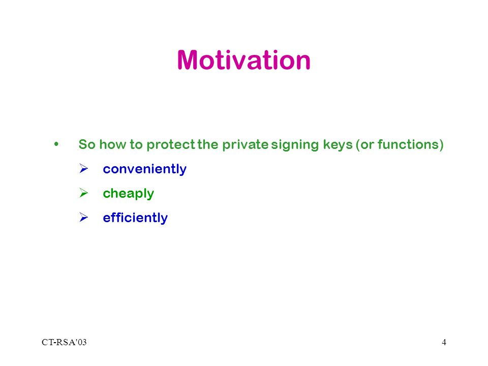 CT-RSA 034 Motivation So how to protect the private signing keys (or functions) conveniently cheaply efficiently